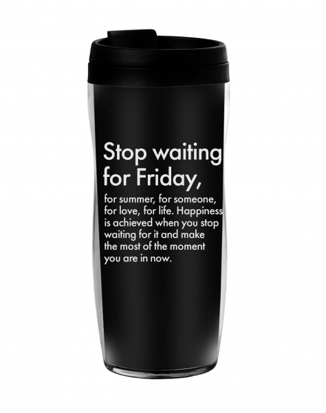 ТЕРМОСТАКАН STOP WAITING FOR FRIDAY